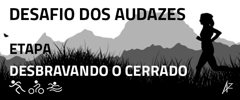 Desafio dos Audazes - ETAPA DESBRAVANDO O CERRADO